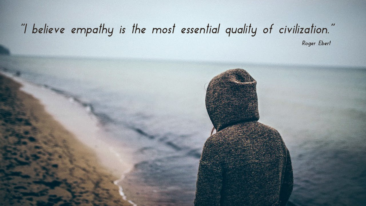 empathey is the most essential quality of civilization quote