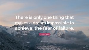 There is only one thing that makes a dream impossible to achieve: the fear of failure.