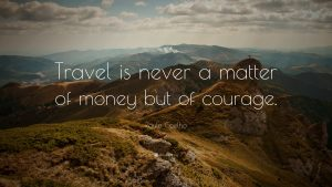 """Travel is never a matter of money but of courage."""