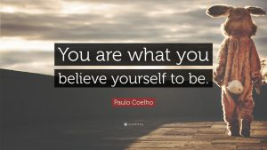 """You are what you believe yourself to be."""