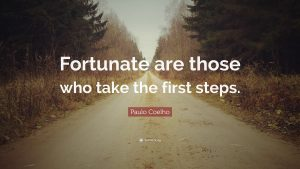 """Fortunate are those who take the first steps."""